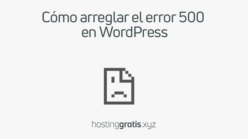 Cómo arreglar el error 500 de WordPress