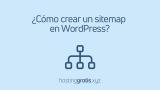 ¿Qué es un sitemap XML? ¿Cómo crear un sitemap en WordPress?