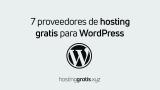Hosting gratis para WordPress: 7 opciones para elegir